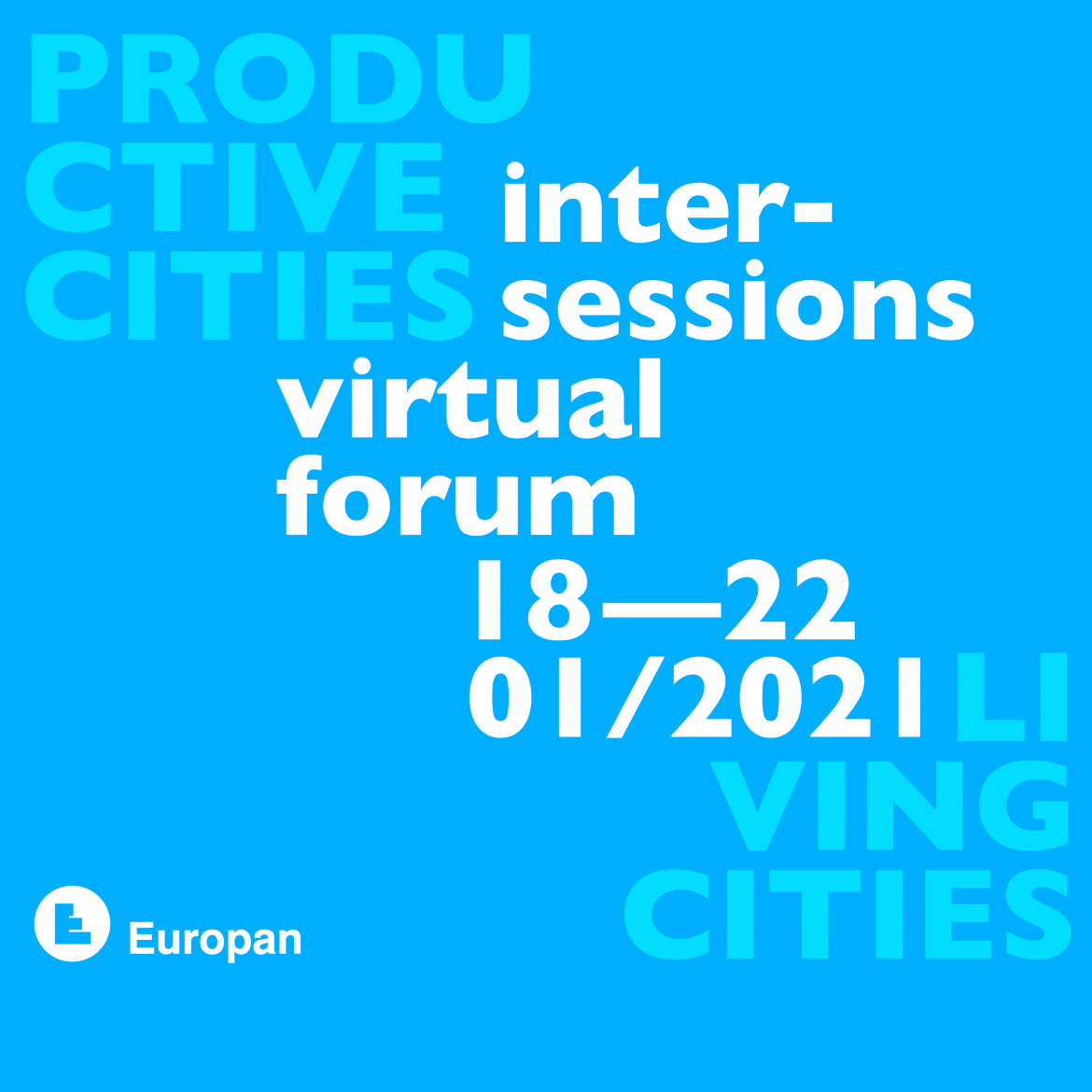 Inter-Sessions virtual Forum, 18.–22.01.2021  ›From Productive Cities to Living Cities‹